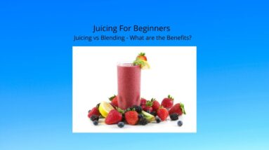 Juicing For Beginners | Juicing vs Blending - [What are the Benefits of Juicing?]